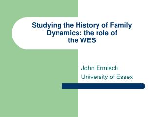 Studying the History of Family Dynamics: the role of  the WES