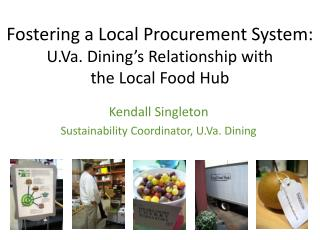 Fostering a Local Procurement System:  U.Va. Dining's Relationship with  the Local Food Hub