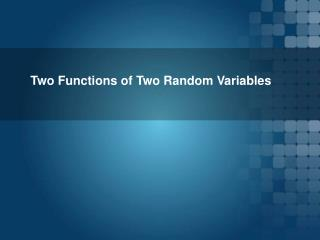 Two Functions of Two Random Variables