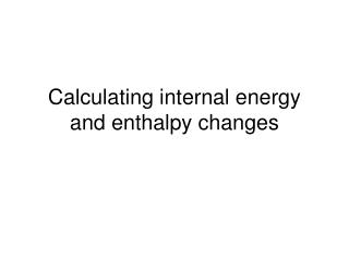 Calculating internal energy and enthalpy changes