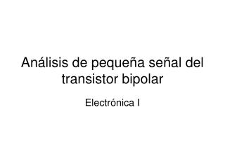 Análisis de pequeña señal del transistor bipolar