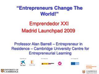 """""""Entrepreneurs Change The World!"""""""
