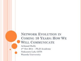 Network Evolution in Coming 10 Years: How We Will Communicate