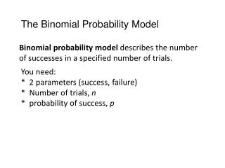 Binomial probability model  describes the number of successes in a specified number of trials.