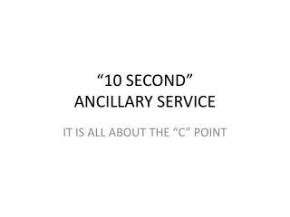 """10 SECOND""  ANCILLARY SERVICE"