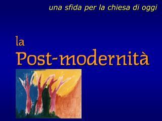 la  Post-modernità