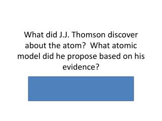 Answer:  it is possible to remove neg. charged particles Plum Pudding model