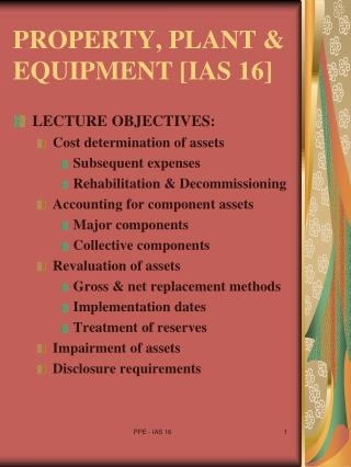 PROPERTY, PLANT & EQUIPMENT [IAS 16]