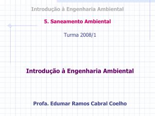 Introdução à Engenharia Ambiental 5. Saneamento Ambiental