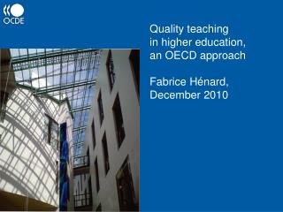 Quality teaching  in higher education,  an OECD approach Fabrice Hénard,  December 2010