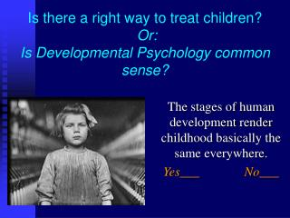 Is there a right way to treat children  Or: Is Developmental Psychology common sense