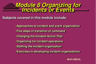 Module 8 Organizing for  Incidents or Events