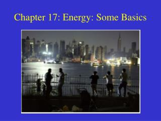 Chapter 17: Energy: Some Basics