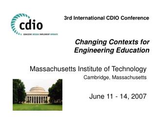 3rd International CDIO Conference Changing Contexts for  Engineering Education