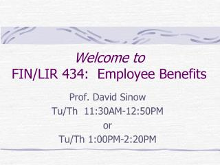 Welcome to FIN/LIR 434:  Employee Benefits