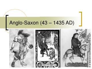 Anglo-Saxon (43 – 1435 AD)