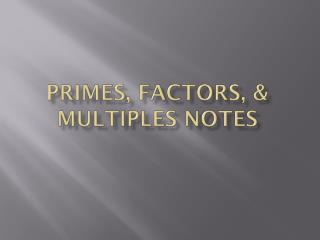 Primes, Factors, & Multiples  NOtes