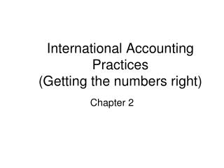 International Accounting Practices (Getting the numbers right)