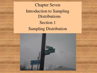 Chapter Seven Introduction to Sampling Distributions Section 1 Sampling Distribution