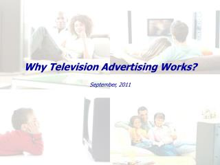 Why Television Advertising Works?  September, 2011