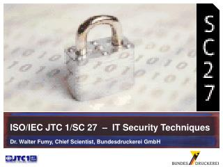 ISO/IEC JTC 1/SC 27  –  IT Security Techniques