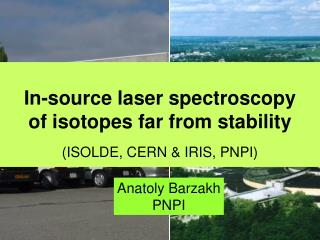 In-source laser spectroscopy  of isotopes far from stability  ( ISOLDE, CERN & IRIS, PNPI)