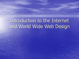 Introduction to the Internet and World Wide Web Design