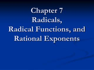 Chapter 7 Radicals,  Radical Functions, and Rational Exponents