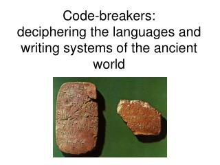 Code-breakers:  deciphering the languages and writing systems of the ancient world