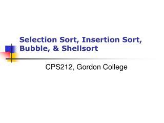 Selection Sort, Insertion Sort, Bubble, & Shellsort