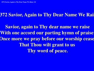 #372 Savior, Again to Thy Dear Name We Raise Savior, again to Thy dear name we raise
