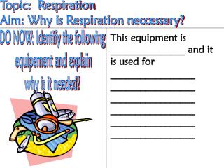 Topic:  Respiration Aim: Why is Respiration neccessary?