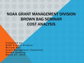 NOAA  Grant Management Division Brown Bag  Seminar Cost  Analysis