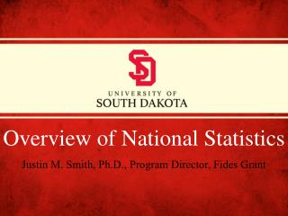 Overview of National Statistics Justin M. Smith, Ph.D., Program Director, Fides Grant