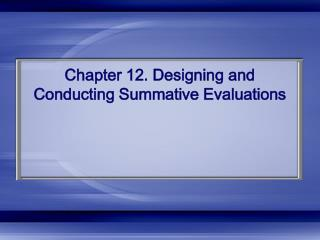 Chapter 12. Designing and Conducting Summative Evaluations