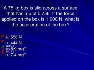556 N 444 N 5.9 m/s 2 7.4 m/s 2