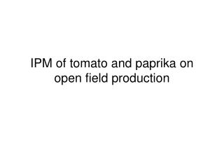 IPM of tomato and paprika on open field production