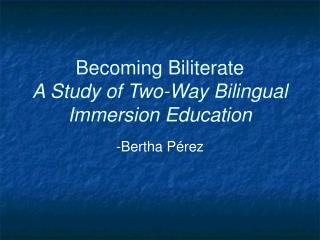 Becoming Biliterate A Study of Two-Way Bilingual Immersion Education