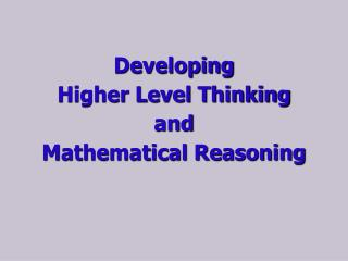 Developing  Higher Level Thinking  and  Mathematical Reasoning