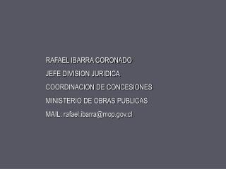 RAFAEL IBARRA CORONADO JEFE DIVISION JURIDICA  COORDINACION DE CONCESIONES