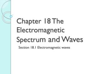 Chapter  18 The Electromagnetic  S pectru m and Waves