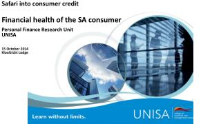Safari into consumer credit  Financial health of the SA consumer Personal Finance Research Unit