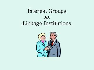 Interest Groups as Linkage Institutions