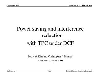 Power saving and interference reduction  with TPC under DCF Joonsuk Kim and Christopher J. Hansen
