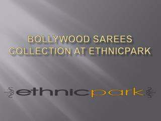 Bollywood sarees collection at ethnicpark