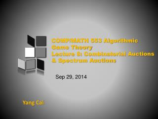 COMP/MATH 553 Algorithmic Game Theory Lecture 8: Combinatorial Auctions & Spectrum Auctions