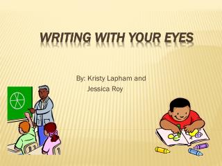 Writing with your eyes