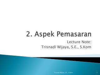 2.  Aspek Pemasaran