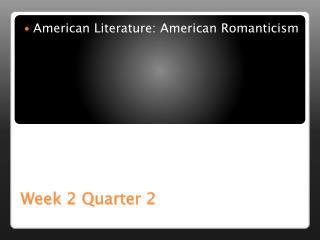 Week 2 Quarter 2
