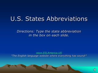 U.S. States Abbreviations  Directions: Type the state abbreviation  in the box on each slide.     ESLAmerica  The Englis